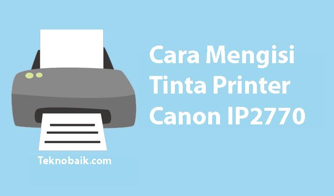 Mudah Begini Cara Mengisi Tinta Printer Canon Ip2770 Dengan Benar